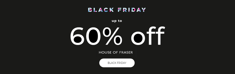 House of Fraser BF 60% Off